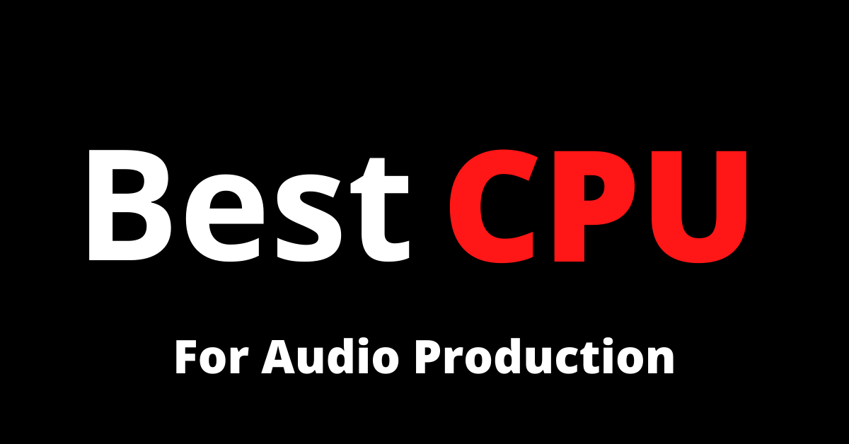 CPU for audio Production