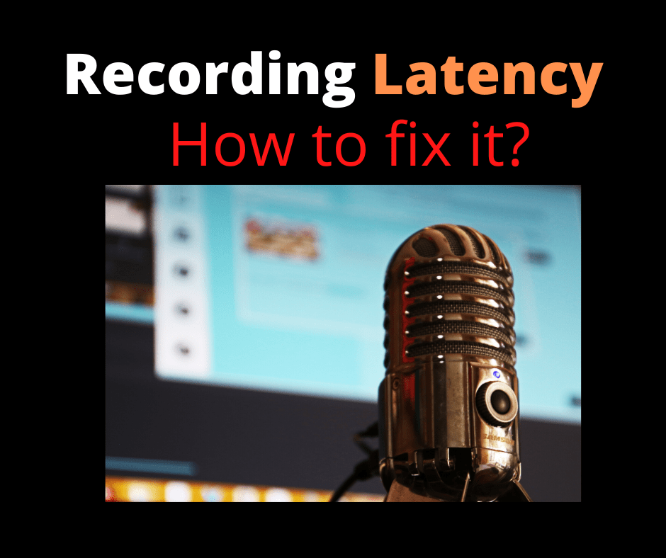 Recording latency how to fix it