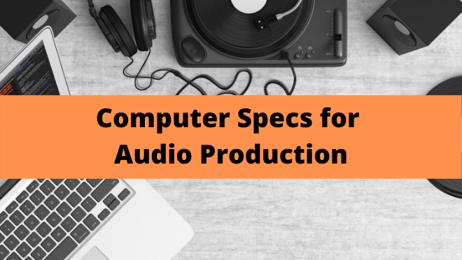 Computer Specs for Audio Production