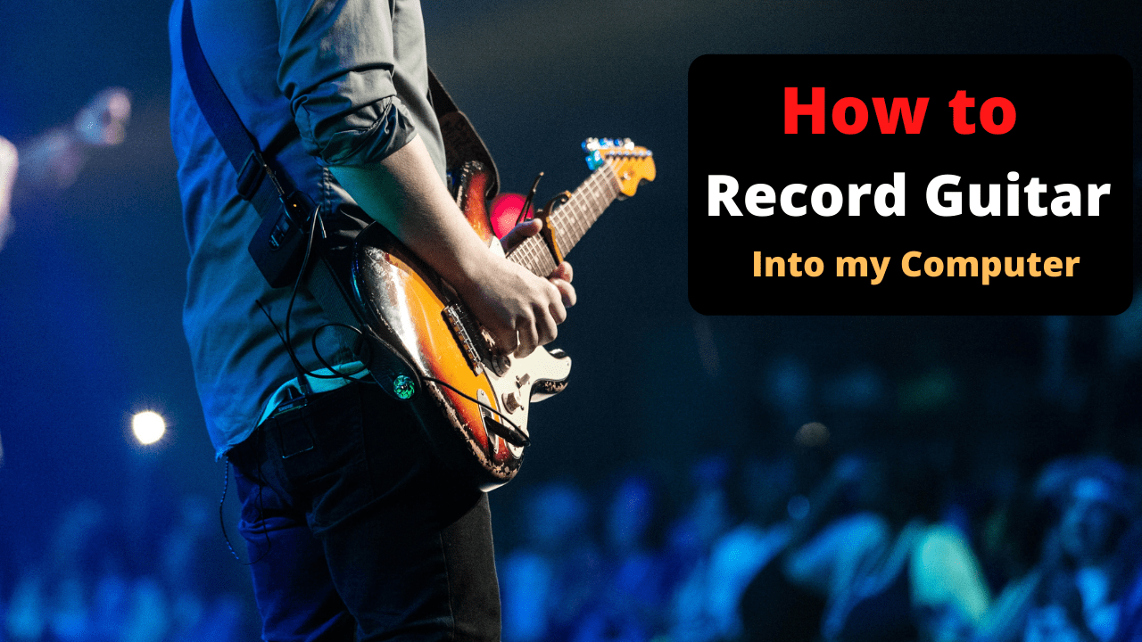 How to record guitar in my computer