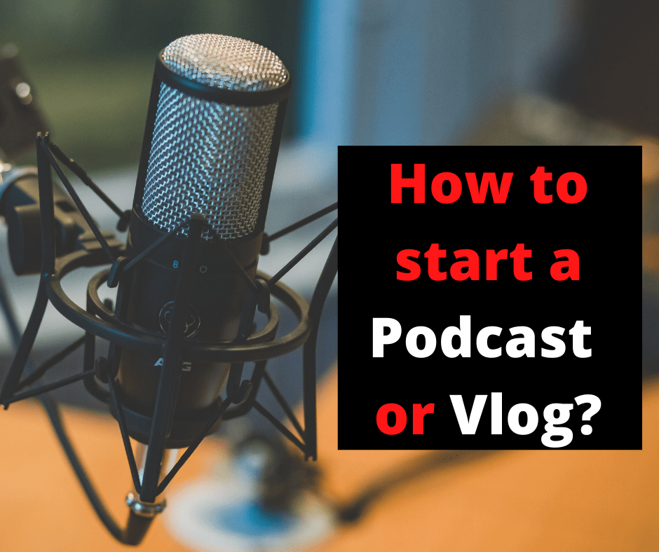 Start a podcast or vlog